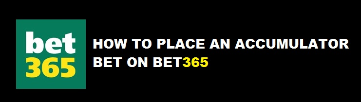 Bet365 Accumulators - how to place